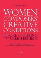 Women Composers  Creative Conditions Before and During the Turkish Republic PDF