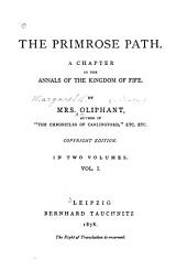 The Primrose Path: A Chapter in the Annals of the Kingdom of Fife, Volume 1