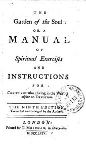 The Garden of the Soul: Or, A Manual Of Spiritual Exercises And Instructions For Christians who (living in the World) Aspire to Devotion