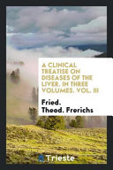 A Clinical Treatise On Diseases Of The Liver In Three Volumes Vol I