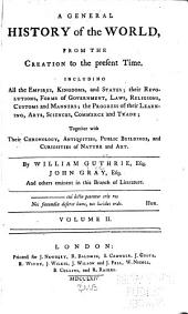 A General History of the World, from the Creation to the Present Time: Including All the Empires, Kingdoms, and States, Their Revolution, Forms of Government, Laws, Religions, Customs and Manners...together with Their Chronology, Antquities, Public Buildings, and Curiosities of Nature and Art, Volume 2