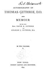 Autobiography of Thomas Guthrie, D.D., and Memoir by His Sons: Volume 1