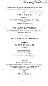 The Conversion of God's Ancient People, the Jews, an Address Upon the Baptism of Isaac Littleter [Rom. Xi. 1]. To which is Prefixed, an Account of His Conversion