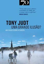 Uma grande ilusão: um ensaio sobre a Europa