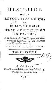 Histoire de la Révolution de 1789 et de l'établissement d'une constitution en France: Volume6