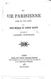 La Vie Parisienne; pièce en cinq actes [and in prose, with songs].