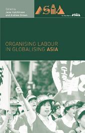 Organising Labour in Globalising Asia