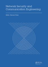 Network Security and Communication Engineering: Proceedings of the 2014 International Conference on Network Security and Communication Engineering (NSCE 2014), Hong Kong, December 25–26, 2014