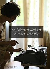 The Collected Works of Nellie Bly (Annotated)