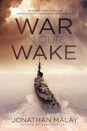 War in Our Wake: The Untold Story of the Last American Military Presence of the Vietnam War