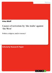 Causes of terrorism by 'the Arabs' against 'the West': Politics, religion, and/or money?