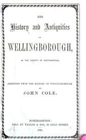 The history and antiquities of Wellingborough, abridged from the History of Wellingborough by J. Cole