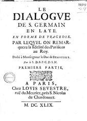 Le Dialogve de S. Germain en Laye, en forme de tragédie, par lequel on remarquera la fidélité des Parisiens au Roy... par le S. D. B. P. C. D. S M.
