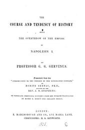 The course and tendency of history since the overthrow of the empire of Napoleon i, by G.G. Gervinus, tr. from his 'Introduction to the history of the nineteenth century' by M. Sernau assisted by J.M. Stephens, to vindicate prof. Gervinus from his Engl. translator in H.G. Bohn's One shilling ser