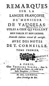 Remarques sur la langue françoise de Monsieur de Vaugelas, Utiles a ceux qui veulent bien parler et bien escrire,...avec des notes de Th. Corneille
