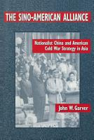 The Sino American Alliance  Nationalist China and American Cold War Strategy in Asia PDF