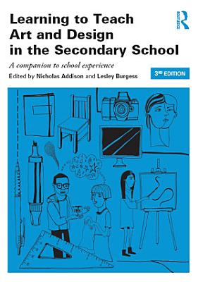Learning to Teach Art and Design in the Secondary School PDF