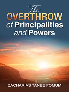 The Overthrow of Principalities and Powers  Volume 1  Book