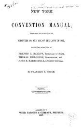 New York Convention Manual: Prepared in Pursuance of Chapters 194 and 458, of the Laws of 1867, Under the Direction of Francis C. Barlow, Secretary of State, Thomas Hillhouse, Comptroller, Part 1