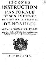 Seconde instruction pastorale de Son Eminence monseigneur le cardinal de Noailles archevêque de Paris au clergé séculier & régulier de son diocése au sujet de l'appel qu'il a interjetté de la constitution Unigenitus