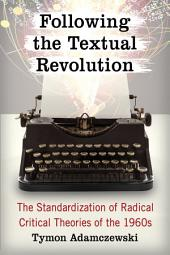 Following the Textual Revolution: The Standardization of Radical Critical Theories of the 1960s