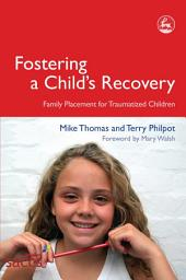 Fostering a Child's Recovery: Family Placement for Traumatized Children