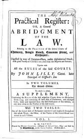 The Practical Register: Or, A General Abridgment of the Law, Relating to the Practice of the Several Courts of Chancery, King's Bench, Common Pleas, and Exchequer: Digested by Way of Common-place, Under Alphabetical Heads; with Great Variety of Cases Extracted from the Reports and Statutes; Together with All the Rules of the Said Courts, Volume 1