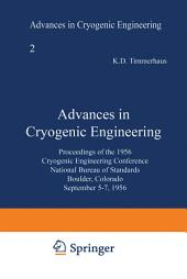 Advances in Cryogenic Engineering: Proceedings of the 1956 Cryogenic Engineering Conference National Bureau of Standards Boulder, Colorado September 5–7 1956
