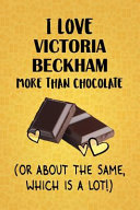 I Love Victoria Beckham More Than Chocolate  Or About The Same  Which Is A Lot   PDF