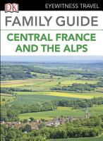 DK Eyewitness Family Guide Central France and the Alps PDF