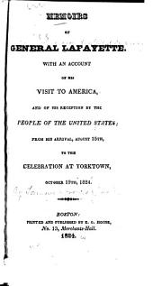 Memoirs of General Lafayette: With an Account of His Visit to America, and of His Reception by the People of the United States; from His Arrival, August 15th, to the Celebration at Yorktown, October 19th, 1824