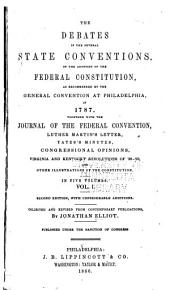 The Debates in the Several State Conventions on the Adoption of the Federal Constitution: As Recommended by the General Convention at Philadelphia in 1787, Volume 1