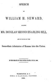 Speech of William H. Seward, Against Mr. Douglas' Second Enabling Bill, and in Favor of the Immediate Admission of Kansas Into the Union: In the Senate of the United States, July 2, 1856