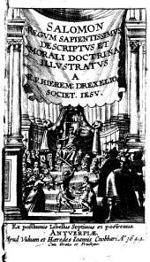 Salomon regum sapientissimus descriptus et morali doctrina illustratus a r.p. Hierem. Drexelio Societ. Iesu