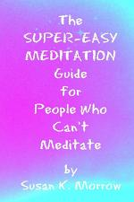 The Super-Easy Meditation Guide for People Who Can't Meditate
