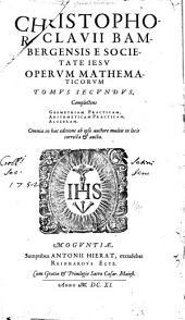 Christophori Clavii Bambergensis e Societate Iesv Opervm mathematicorvm tomvs primvs[-qvintvs]...: Geometria practica. Refutatio Cyclometriae Iosephi Scaligeri. Arithmetica practica. Algebra