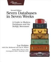 Seven Databases in Seven Weeks: A Guide to Modern Databases and the NoSQL Movement, Edition 2