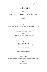 Voices from England, Australia & America. A letter to ... Lord John Russell, M.P. on slavery of the soul and slavery of the body. By Anti-Cant, member of the Senate of the University of Cambridge. Second edition