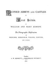 Ruined Abbeys and Castles of Great Britain: Volume 1