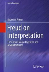Freud on Interpretation: The Ancient Magical Egyptian and Jewish Traditions