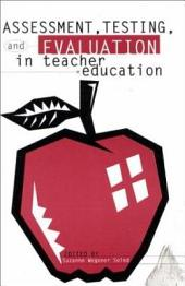 Assessment, Testing, and Evaluation in Teacher Education