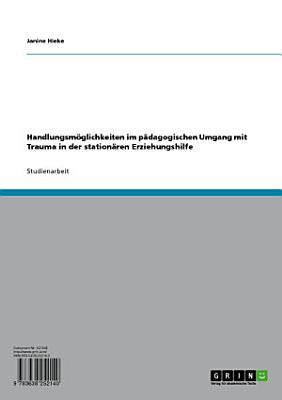 Handlungsm  glichkeiten im p  dagogischen Umgang mit Trauma in der station  ren Erziehungshilfe PDF