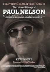 Everything is an Afterthough: The Life and Writings of Paul Nelson