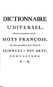 Dictionnaire universel: contenant generalement tous les mots françois tant vieus que modernes, et les termes des sciences et des arts ... Le tout extrait des plus excellens auteurs anciens et modernes