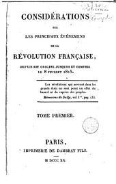 Considérations sur les principaux événemens de la Révolution Française, depuis son origine jusques et compris le 8 Juillet 1815: Volume1