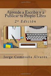 Aprende a Escribir y a Publicar tu Propio libro: 2ª Edición