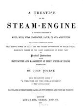 A Treatise on the Steam-engine in Its Various Applications to Mines, Mills, Steam Navigation, Railways, and Agriculture, with Theoretical Investigations Respecting the Motive Power of Heat and the Proper Proportions of Steam-engines, Elaborate Tables of the Right Dimensions of Every Part and Practical Instructions for the Manufacture and Management of Every Species of Engine in Actual Use