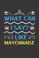 What Can I Say  I Like Mayonnaise