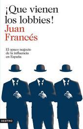 ¡Que vienen los lobbies!: El opaco negocio de la influencia en España