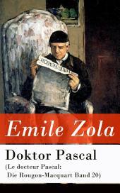 Doktor Pascal (Le docteur Pascal: Die Rougon-Macquart Band 20) - Vollständige deutsche Ausgabe